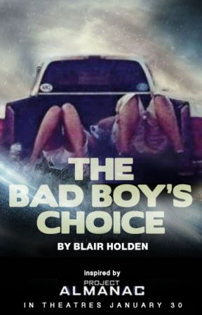 The Bad Boy's Choice by ProjectAlmanacMovie
