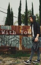 With You by heyitsisa101