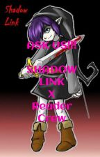 Ask Us!! Shadow Link X Reader Crew by xBECKADROWNEDx