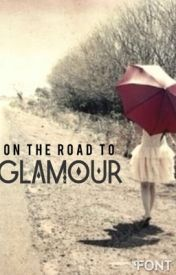 On The Road To Glamour by OllyandJam101