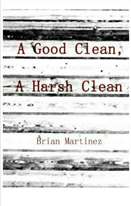 A Good Clean, A Harsh Clean by BrianMartinez