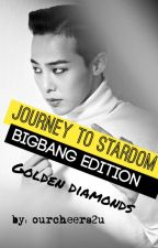 Journey to Stardom: Golden Diamonds[A G-Dragon Fanfiction] by ourcheers2U