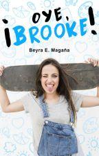 ¡Oye Brooke! |Libro 1 y libro 2| by beyramagana1