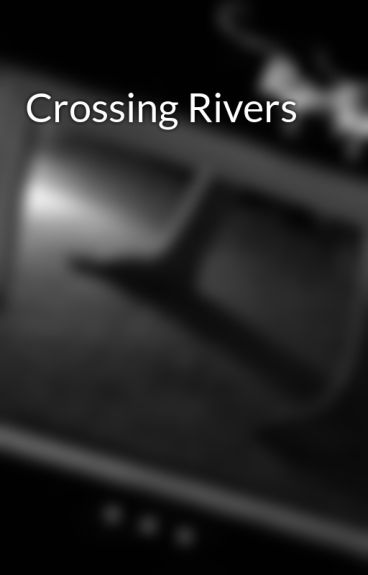 Crossing Rivers by ForeverMyLove