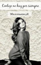 """""""Contigo no hay por siempre"""" -Selena Gomez y tú by Milesdrauhl98"""