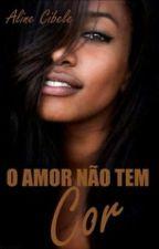 O amor não tem cor by Aline_Cibele