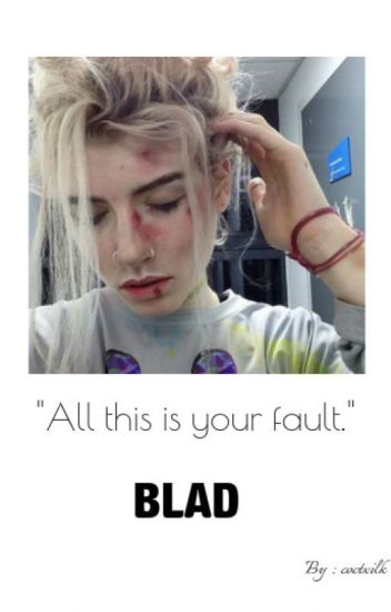 "BLAD I - ""All this is your fault."""