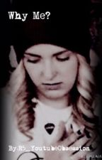 Why Me? (Rydel Lynch Fanfiction) by R5_Youtubeobsession