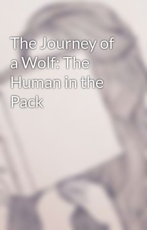 The Journey of a Wolf: The Human in the Pack by gamechanger321