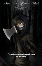 Oscuridad y Profundidad [Ticci Toby] [TERMINADA] by roseofbloody_13