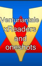 Venturiantale xReaders and Oneshots by Mandygirl1497