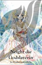 Neight die Godslayerin *Pausiert* by Katharinasophiiie