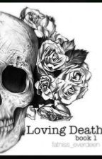 Loving Death (Book 1) DISCONTINUED by fatniss_everdeen