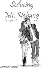 Seducing Mr. Yabang by engrmatt