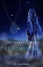 Ann y la llave de Gea: El Despertar  by AnyaMartin96