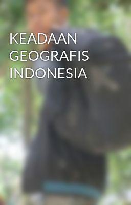 KEADAAN GEOGRAFIS INDONESIA