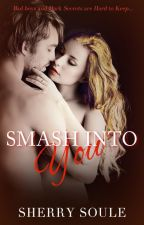 SMASH INTO YOU - New Adult Romance by sherry_soule