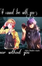 I cannot live with you, nor without you (Hide x Reader x Ayato) {TG fanfic} by JasJonah