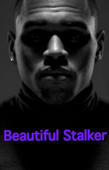 Beautiful Stalker  (Chris Brown Fan Fiction)