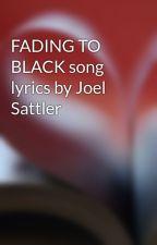 FADING TO BLACK song lyrics by Joel Sattler by joel_sattlersongs