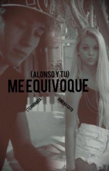 Me Equivoque (Alonso y ____) (terminada)