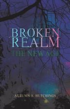 Broken Realm: The New Age (BOOK ONE) by autumn_a_hutchings