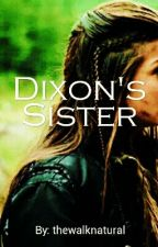 Dixon's sister / The Walking Dead Fanfiction by thewalknatural