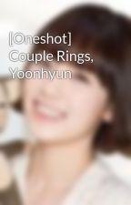[Oneshot] Couple Rings, Yoonhyun by saranghae_taeny