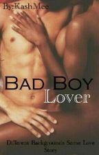 Bad Boy Lover(BwWm) by KashMee