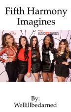 Fifth Harmony Imagines by Wellillbedarned