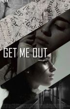 Get Me Out by ownthe-night