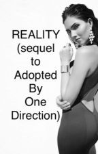 Reality (sequel to Adopted By One Direction) by secretlifeofme_