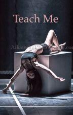 Teach Me by darlingmiller5