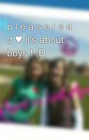 p l e a s e r e a d ♥ it's about boys ! ;D by xXLoverGurlXx
