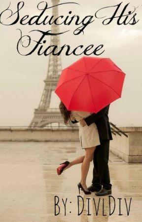 Seducing His Fiancée by dividiv