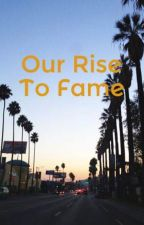 Our Rise To Fame by Jazmin16Star