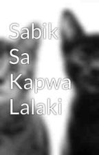 Sabik Sa Kapwa Lalaki by fearlesspards