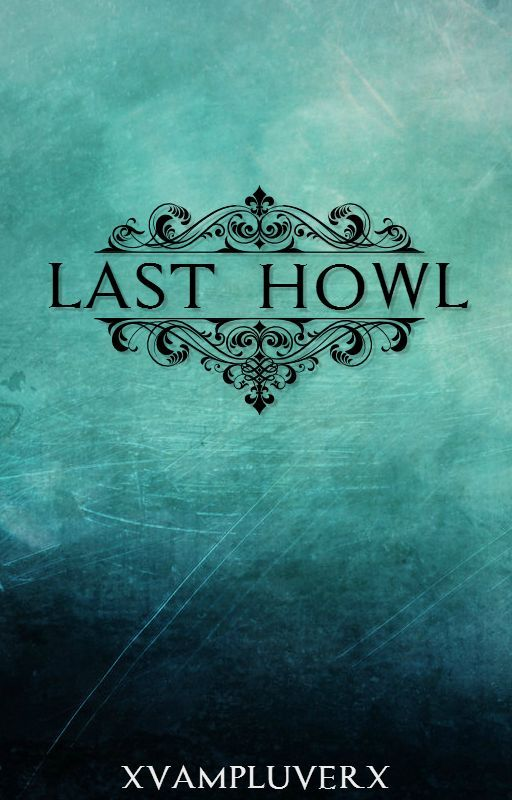 Last Howl [Coming Soon!] by XvampluverX