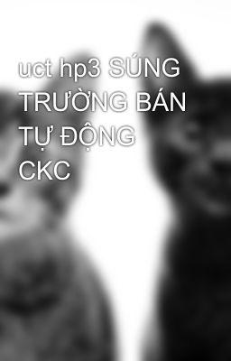 uct hp3 SÚNG TRƯỜNG BÁN TỰ ĐỘNG CKC