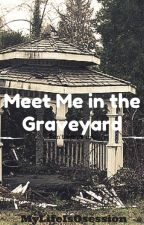 Meet Me in the Graveyard [Book One] #Wattys2015 by MyLifeIsObsession