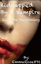 Kidnapped by a Vampire book 1# of kidnapped by a vampire by EmmaRose891