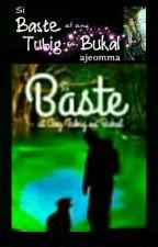 Si Baste at ang Tubig sa Bukal  by ajeomma