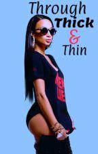 Through Thick & Thin (Editing) #Wattys2015 by bmorelikemirah