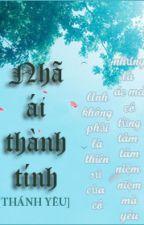 NHÃ ÁI THÀNH TÍNH  - THÁNH YÊU (HOÀN) by chipchip93