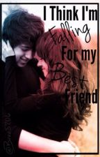 I think I'm falling for my best friend by bree5706