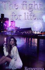 The fight for life... Часть 1 ПЕРЕПИСЫВАЕТСЯ by Reneesma