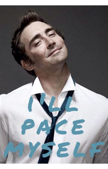 I'll Pace Myself (Lee Pace Imagines)