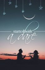 Started With A Dare by BrokenStarss