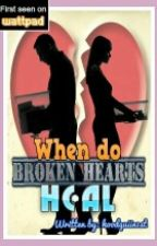 When do Broken Hearts Heal? by hoodquiin1st