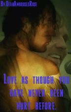 Love as though you have never been hurt before. by DeanAmbrosesRose